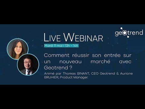 Live Webinar Geotrend #4 - Réussir son entrée sur un nouveau marché