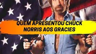 QUEM APRESENTOU CHUCK NORRIS AOS GRACIES !