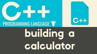Building a Calculator | C++ | Tutorial 11