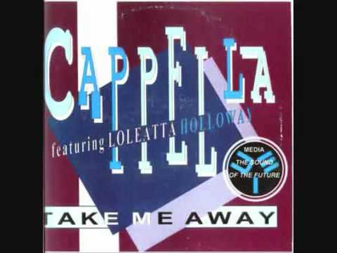 Cappella  Take Me Away Featuring Loleatta Holloway