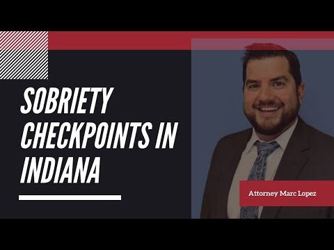 Sobriety Checkpoints In Indiana | Marc Lopez Law Firm | Indiana Trial Attorney