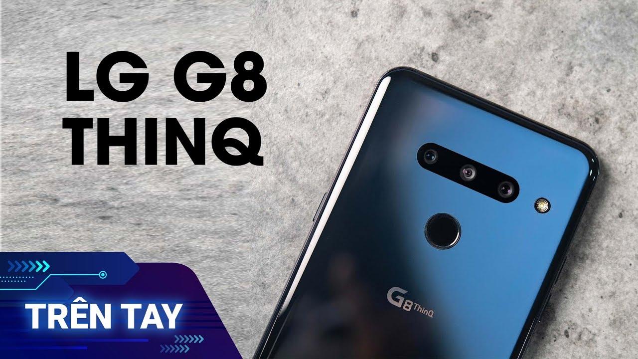 Trên tay LG G8 ThinQ: minh chứng cho một LG luôn sáng tạo và không theo lối mòn