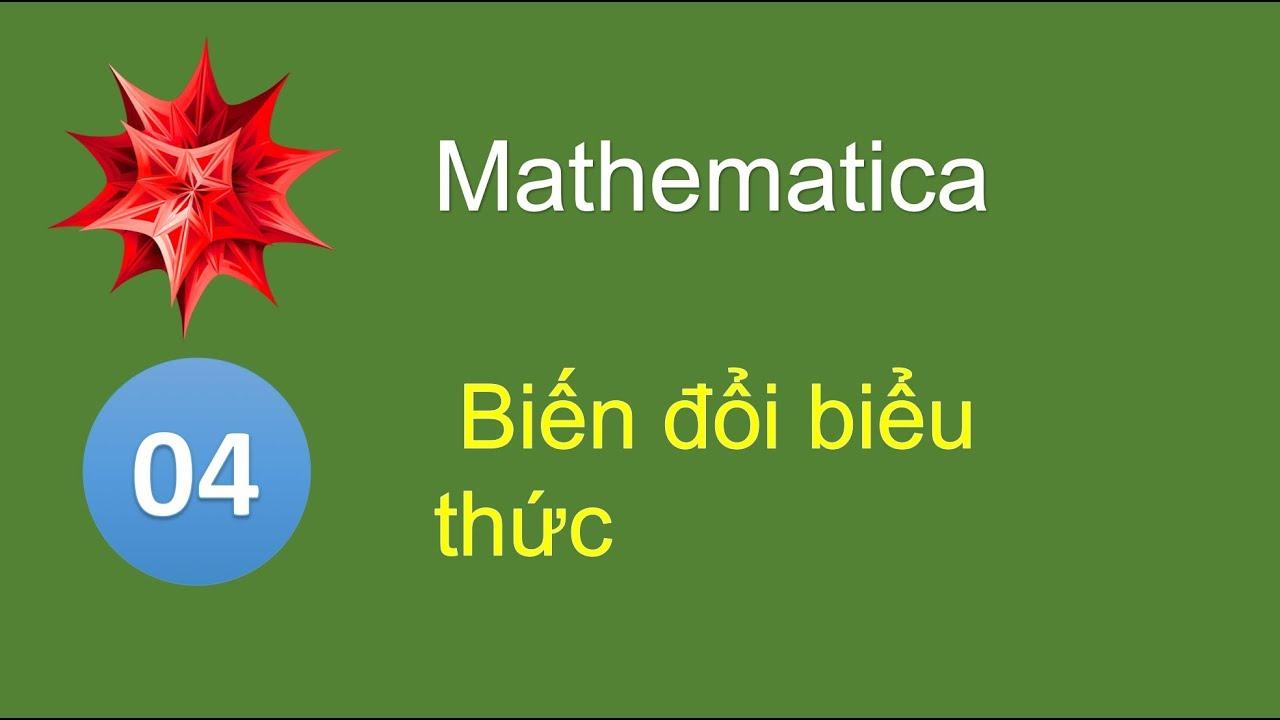 M04 - Đại lượng tượng trưng biến đổi các biểu thức với Mathematica