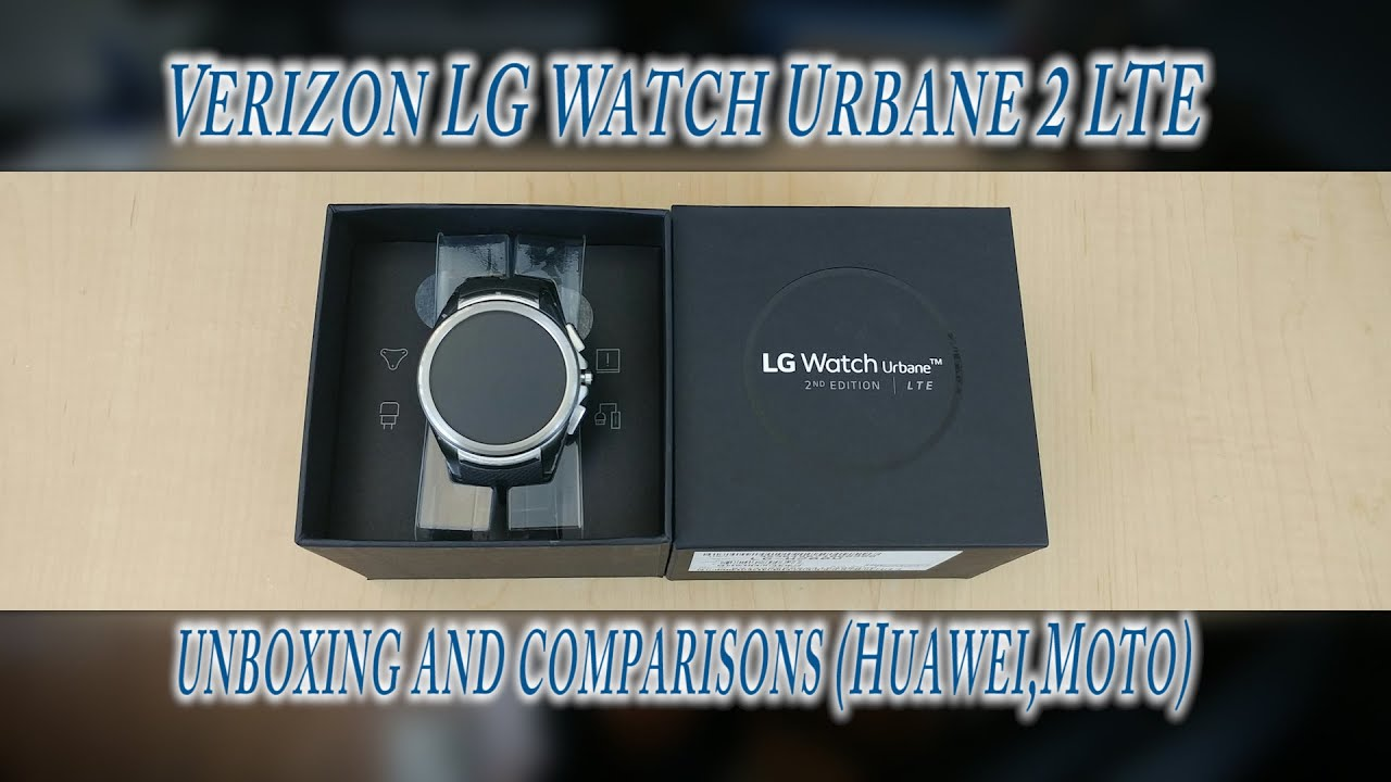 Verizon LG watch Urbane 2 LTE, unboxing and comparisons ...