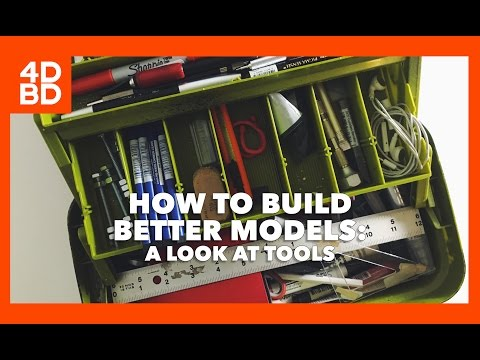 4DBD// How To Build Better Models: A Look At Tools/ Architecture Supplies