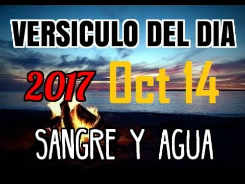 Versiculo del Dia- Sabado 14 Oct 2017- Sangre y Agua