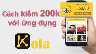 Cách kiếm 200k trên điện thoại với ứng dụng Kola