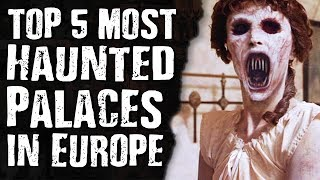Top 5 Most HAUNTED Palaces in EUROPE