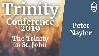 Trinity Conference - 2019 | The Holy Trinity in the Gospel of St John - Peter Naylor