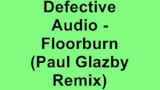 Defective Audio - Floorburn (Paul Glazby Remix)