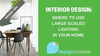 Interior Design Tips: Where to use large scale lighting in your home