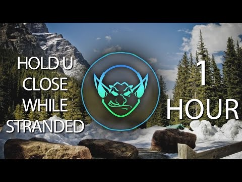 Hold U Close While Stranded (Goblin Mashup) 【1 HOUR】