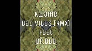 Kwame  - Bad Vibes (RMX) feat  Dr. BBB