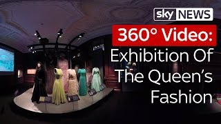 360° Video: Exhibition Of The Queen's Fashion