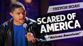 """Scared Of America"" - TREVOR NOAH - (Throwback from African American)"