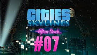 CITIES SKYLINES AFTER DARK Deutsch #07 ★ Autobahnkreisel des Todes ★ Let's Play Cities: Skylines