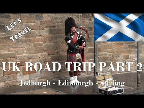 Let's Travel: UK Road Trip Part 2 - Jedburgh - Edinburgh - Stirling - Scotland Travel Guide