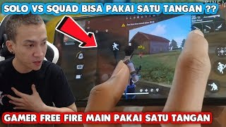 GAMER FREE FIRE MAIN PAKAI SATU TANGAN SOLO VS SQUAD ?! - GARENA FREE FIRE