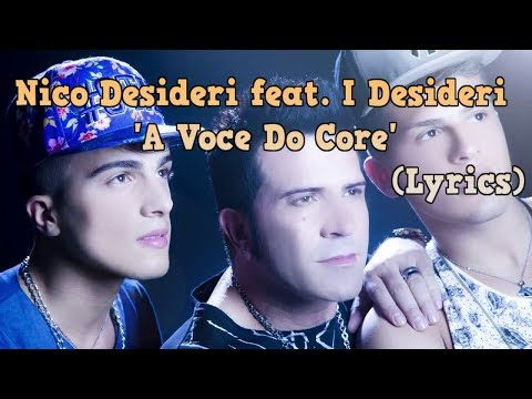 NICO DESIDERI ft. I DESIDERI - A Voce Do Core (testo)