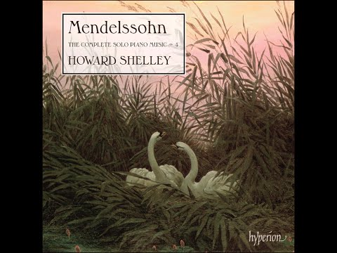 Felix Mendelssohn—The Complete Solo Piano Music, Vol 4—Howard Shelley (piano)