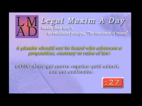 "Legal Maxim A Day - Mar 2nd. 2013 - ""A pleader should not be heard..."""