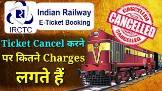 Indian Railway Ticket Cancellation Charge Rules 2019 | IRCTC E Ticket Cancellation Charges