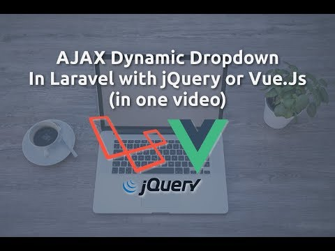 Ajax Dynamic Dropdown In Laravel 5.5 with jQuery or Vue.js (In one video)