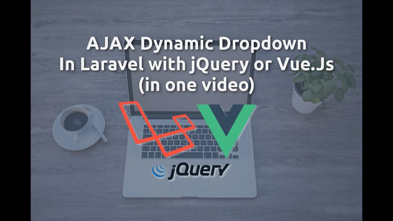 Ajax Dynamic Dropdown In Laravel 5.5 with jQuery or Vue.js ...