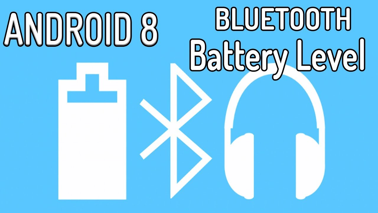 BLUETOOTH BATTERY LEVEL {ANDROID 8 0 0} [By
