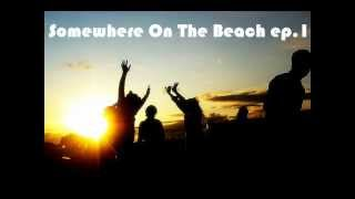 Somewhere On The Beach ep.1 (Progressive Vocal Deep House Mix)