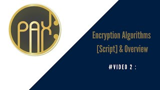#Video - 02 | Encryption Algorithms [Script] & Overview of  PAX Coin