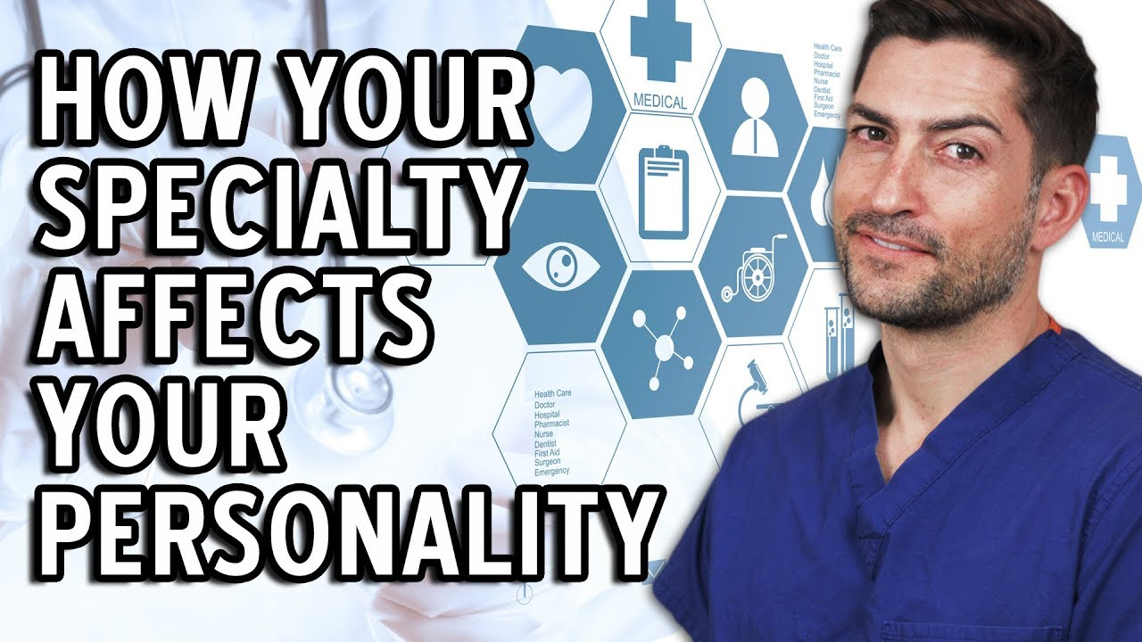 How Choosing A Medical Specialty Affects Your Personality Your Life
