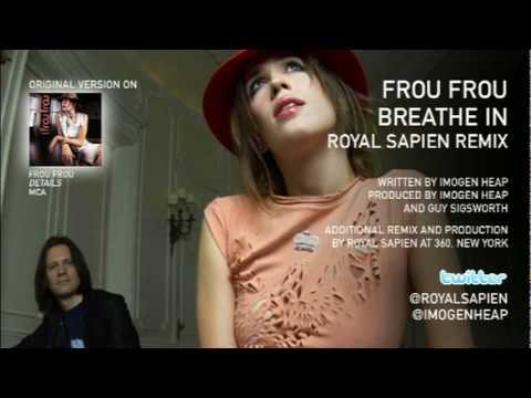 Frou Frou - Breathe In (Royal Sapien 2010 Remix)