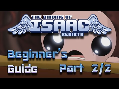 Beginner's Guide to | The Binding of Isaac: Rebirth | Part 2 of 2