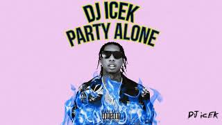 DJ ICEK' - Party Alone (Mixtape) (Music for Quarantine) ft. Tyga, Migos, G-Eazy, YG and More