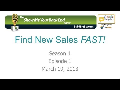 Show Me Your Back End! Episode 1: Find New Sales FAST!
