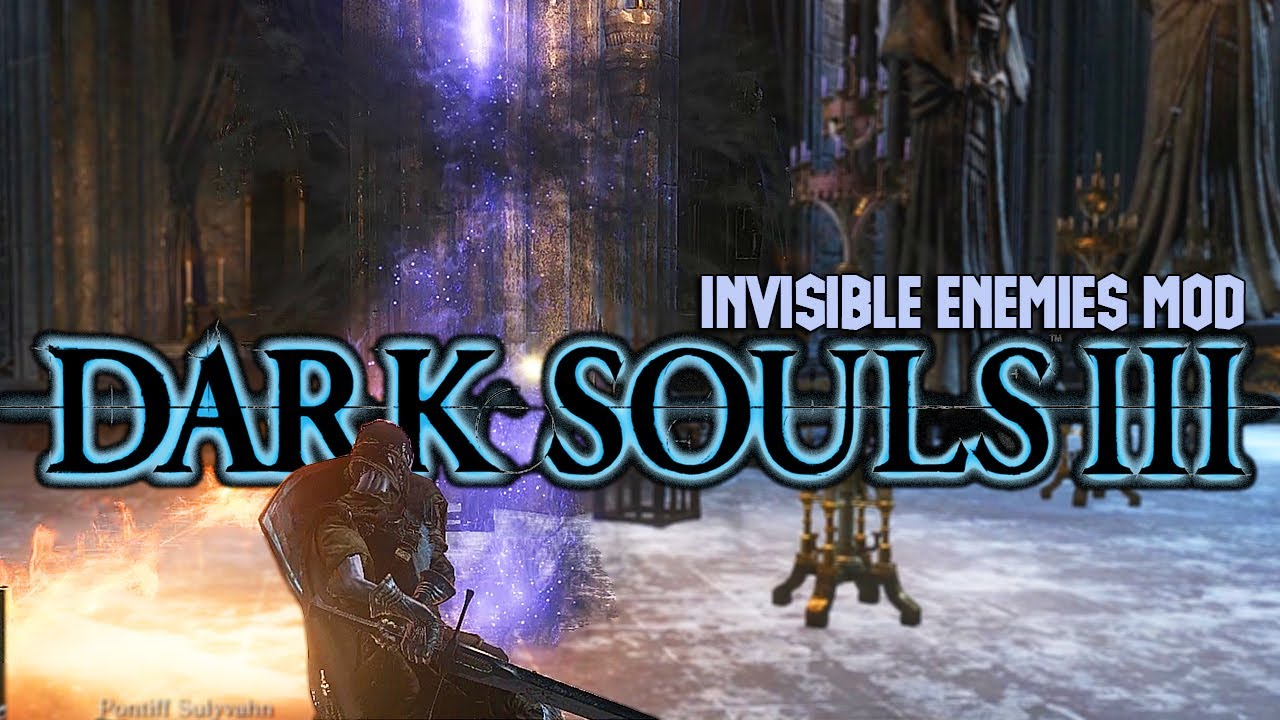 Dark Souls 3: Invisible Enemies Mod Funny Moments #4