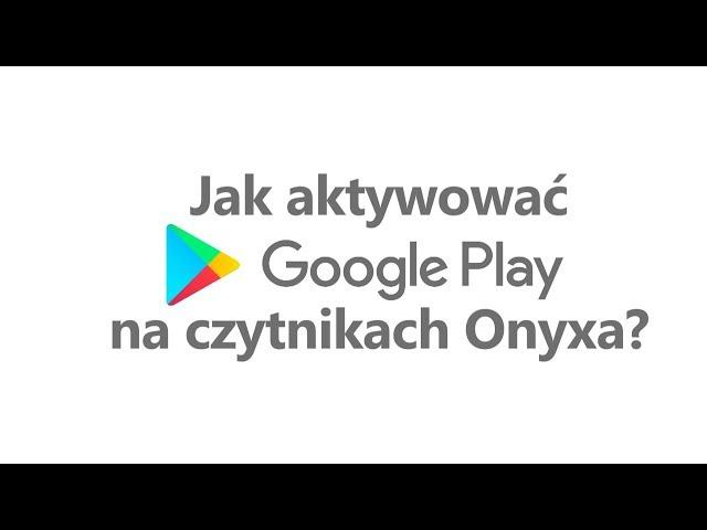 Jak aktywować Google Play na czytnikach Onyxa?