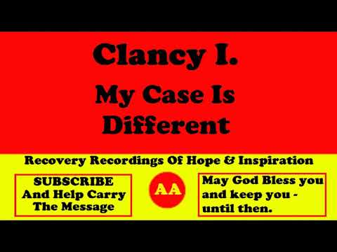 AA Speaker Clancy I. My Case Is Different - Great Alcoholics Anonymous Talk