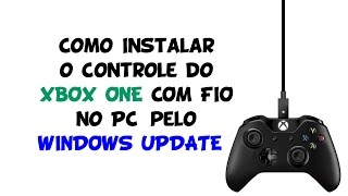 Como INSTALAR o CONTROLE do XBOX ONE com CABO USB no PC através do WINDOWS UPDATE