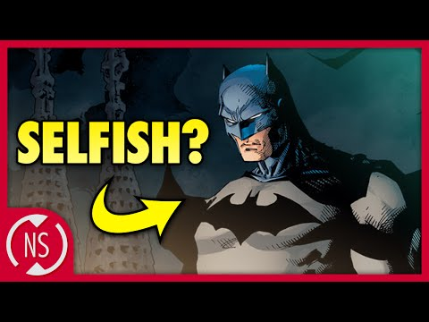 Is BATMAN Selfish?! || NerdSync