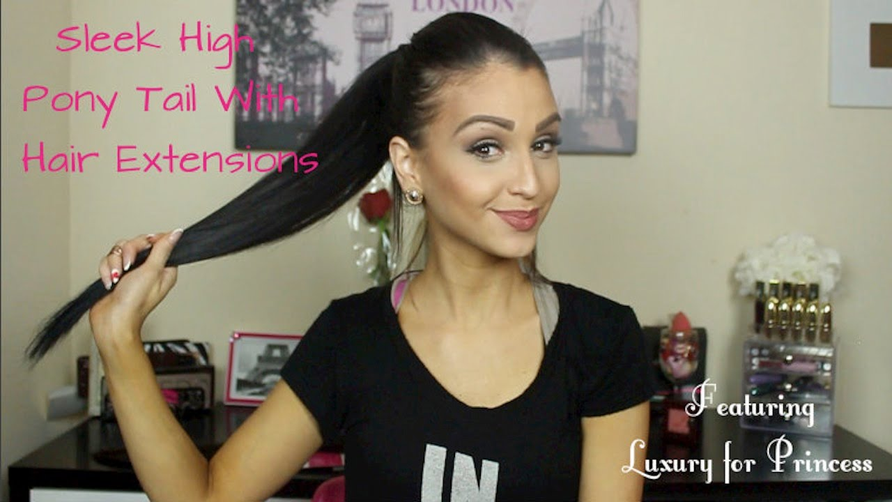 How To Sleek High Pony Tail With Hair Extensions Ft Luxury For