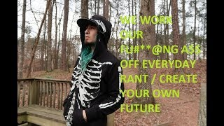 WE WORK OUR FU#**@NG A$$ OFF EVERYDAY / CREATE YOUR OWN FUTURE