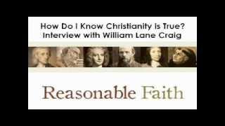Reasonable Faith: How do I know Christianity is True? 1/3