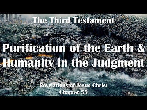 55. PURIFICATION OF THE EARTH & HUMANITY IN THE JUDGMENT ❤️ THE THIRD TESTAMENT ❤️ From Jesus Christ