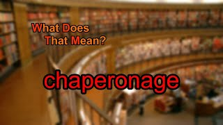 What does chaperonage mean?