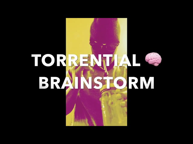 torrential brainstorm