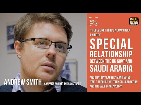 Andrew Smith, CAAT - The Special Relationship Between UK and Saudi Arabia