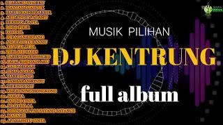 Download DJ KENTRUNG l FULL ALBUM l GOYANG 2 JAM l FULL ENAK