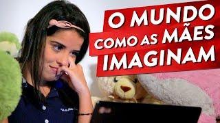 O MUNDO COMO AS MÃES IMAGINAM